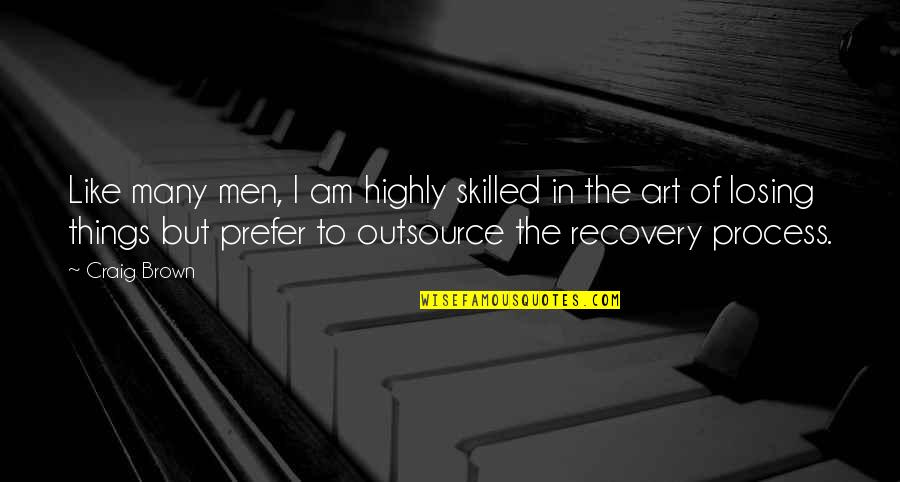 Art In Quotes By Craig Brown: Like many men, I am highly skilled in