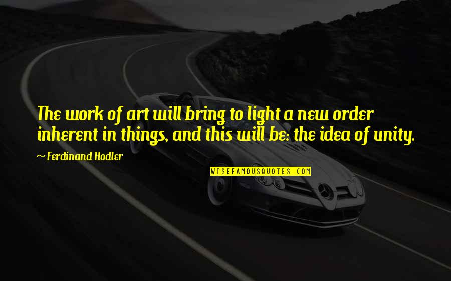 Art In Quotes By Ferdinand Hodler: The work of art will bring to light
