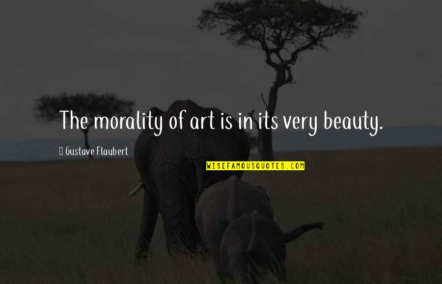 Art In Quotes By Gustave Flaubert: The morality of art is in its very