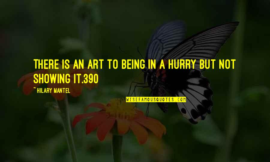 Art In Quotes By Hilary Mantel: There is an art to being in a