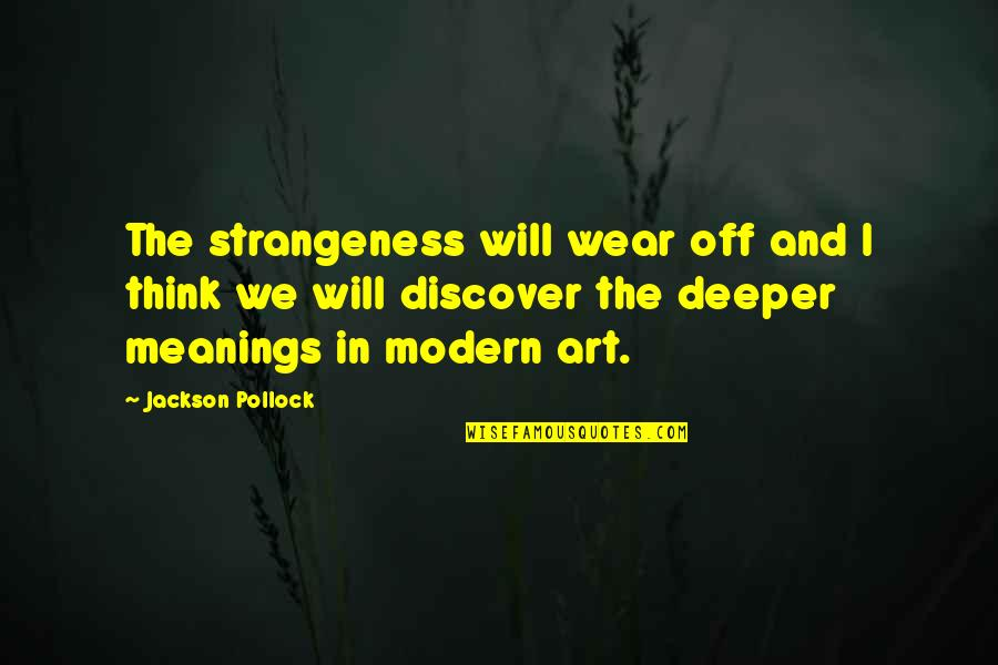 Art In Quotes By Jackson Pollock: The strangeness will wear off and I think