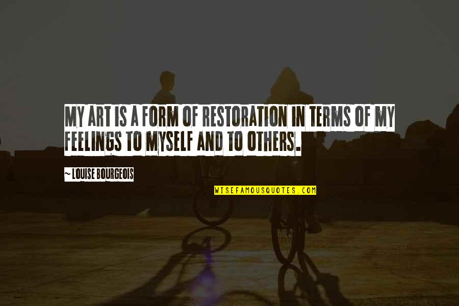Art In Quotes By Louise Bourgeois: My art is a form of restoration in