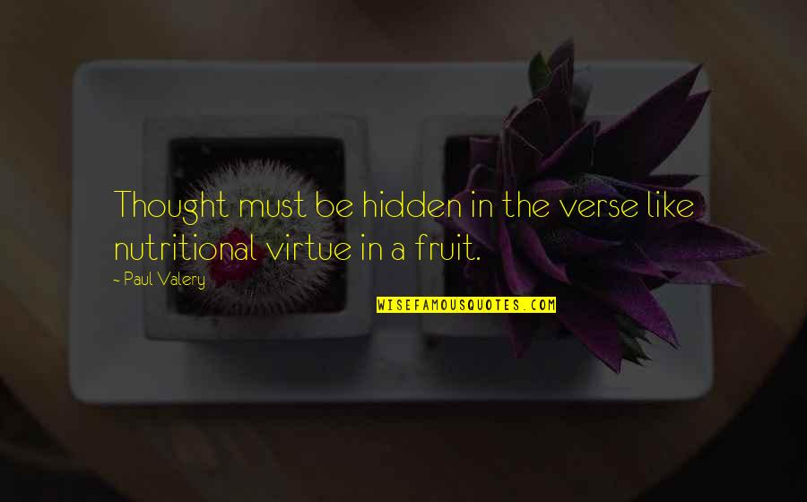Art In Quotes By Paul Valery: Thought must be hidden in the verse like
