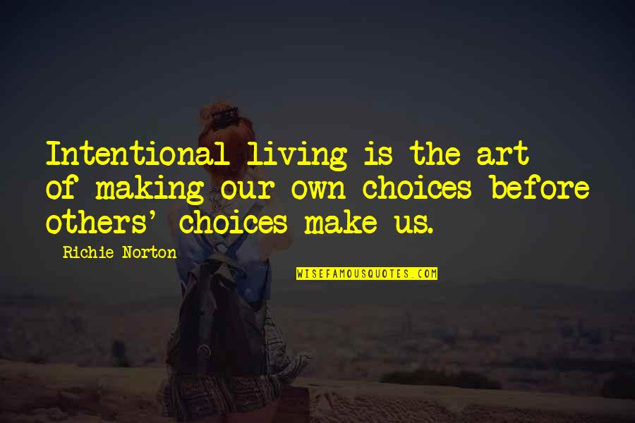 Art In Quotes By Richie Norton: Intentional living is the art of making our