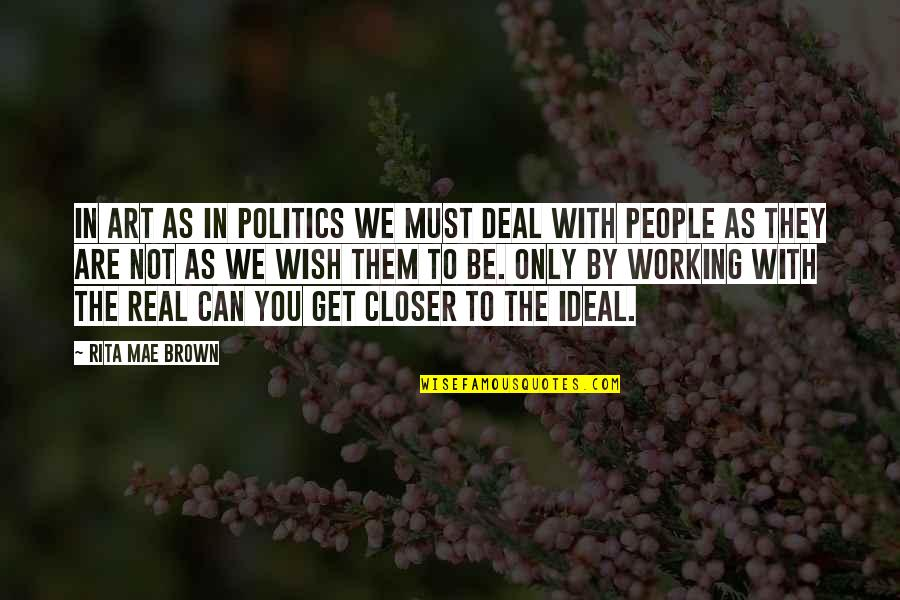 Art In Quotes By Rita Mae Brown: In art as in politics we must deal