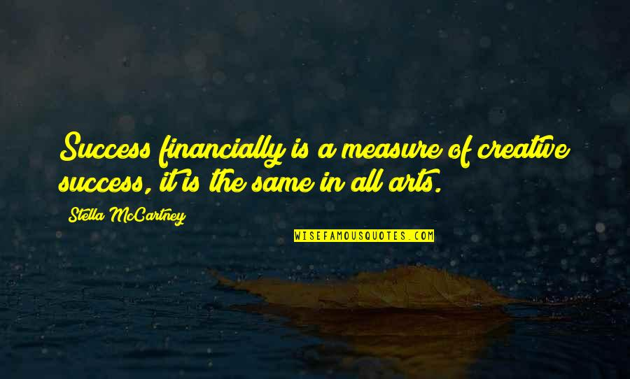 Art In Quotes By Stella McCartney: Success financially is a measure of creative success,