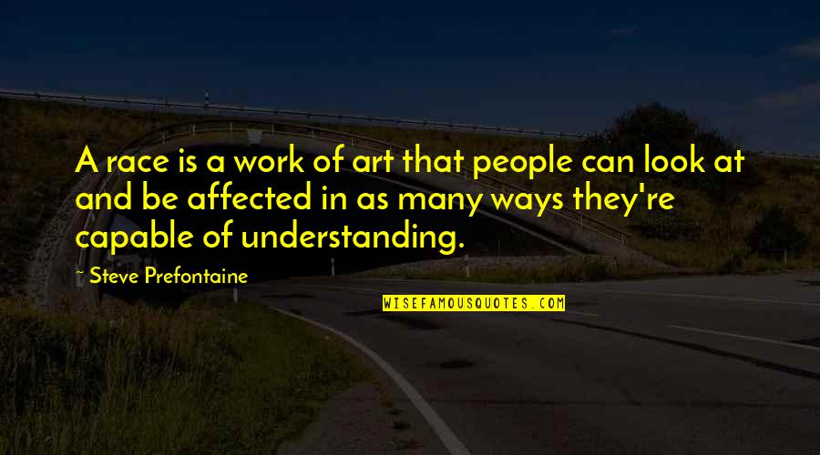 Art In Quotes By Steve Prefontaine: A race is a work of art that