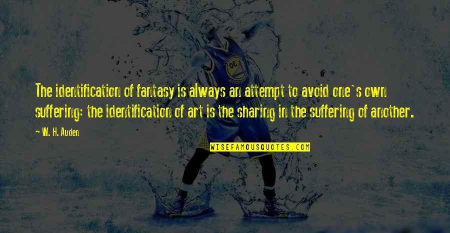 Art In Quotes By W. H. Auden: The identification of fantasy is always an attempt