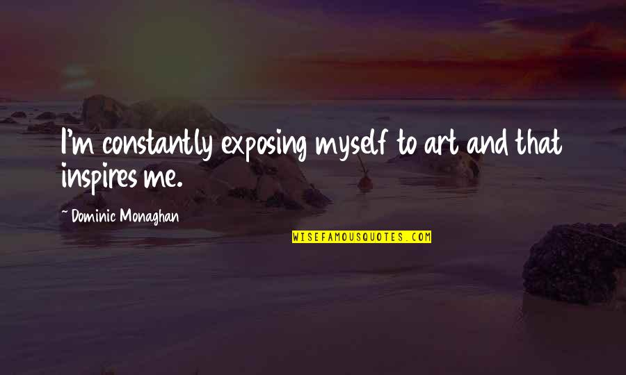Art Inspires Quotes By Dominic Monaghan: I'm constantly exposing myself to art and that