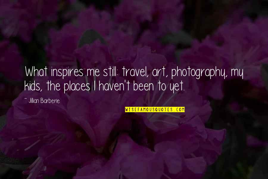 Art Inspires Quotes By Jillian Barberie: What inspires me still: travel, art, photography, my