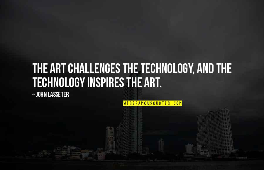 Art Inspires Quotes By John Lasseter: The art challenges the technology, and the technology