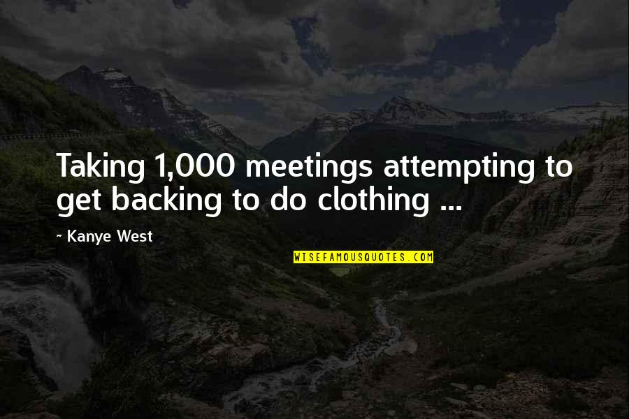 Art Inspires Quotes By Kanye West: Taking 1,000 meetings attempting to get backing to