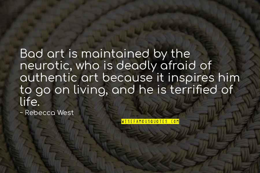 Art Inspires Quotes By Rebecca West: Bad art is maintained by the neurotic, who