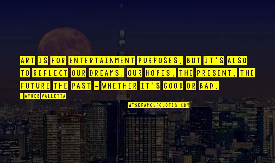 Art Is Bad Quotes By Amber Valletta: Art is for entertainment purposes, but it's also