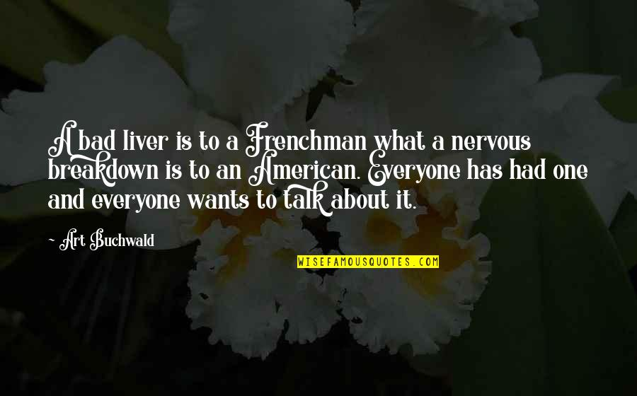 Art Is Bad Quotes By Art Buchwald: A bad liver is to a Frenchman what