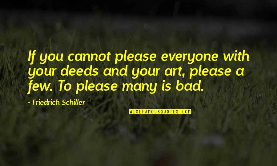 Art Is Bad Quotes By Friedrich Schiller: If you cannot please everyone with your deeds