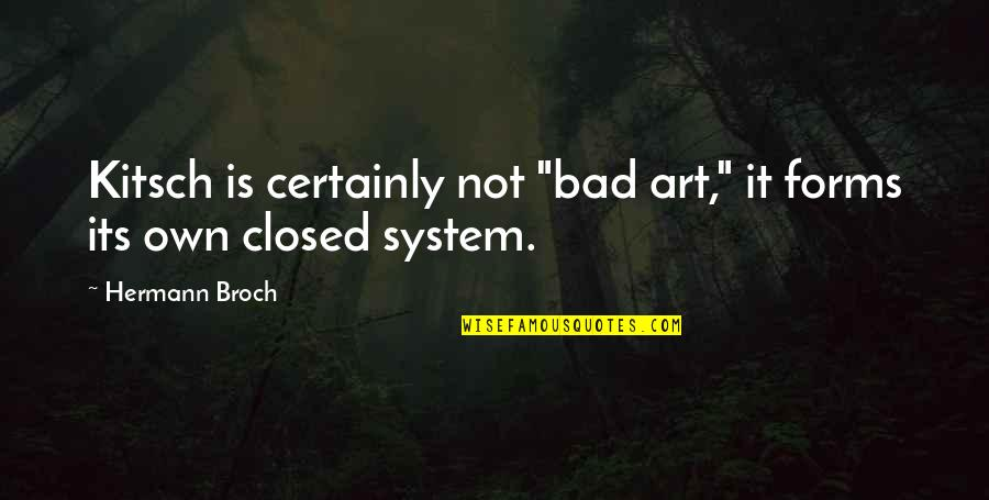 """Art Is Bad Quotes By Hermann Broch: Kitsch is certainly not """"bad art,"""" it forms"""