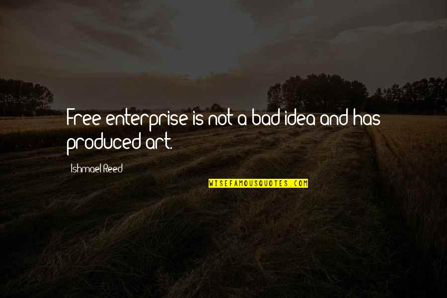 Art Is Bad Quotes By Ishmael Reed: Free enterprise is not a bad idea and