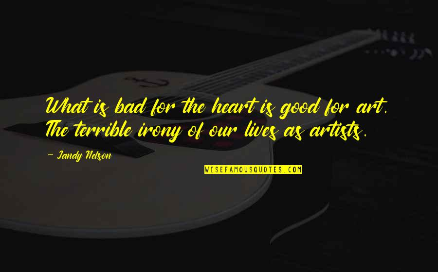 Art Is Bad Quotes By Jandy Nelson: What is bad for the heart is good