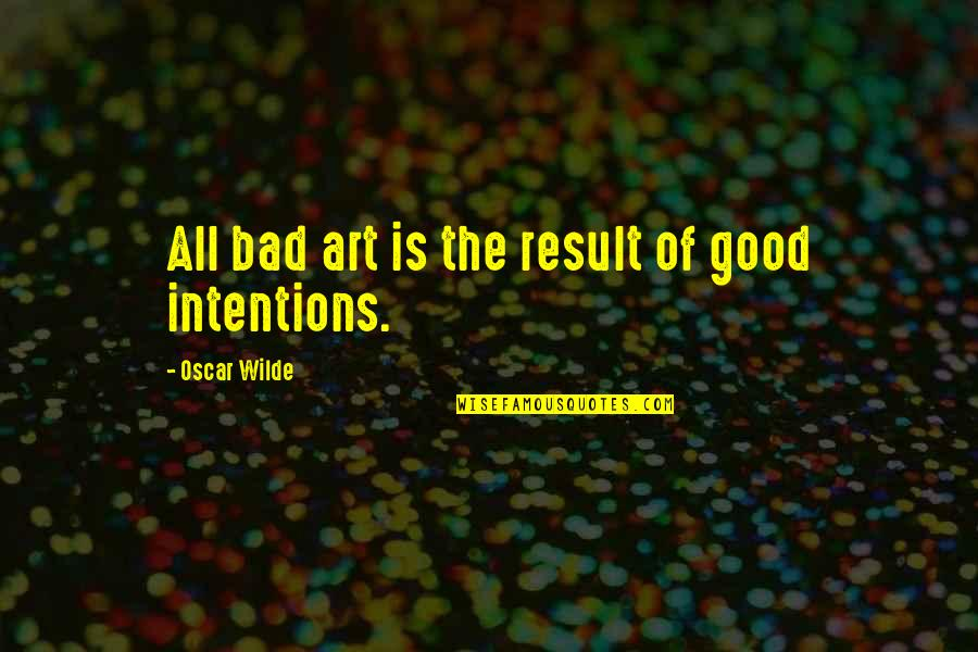 Art Is Bad Quotes By Oscar Wilde: All bad art is the result of good