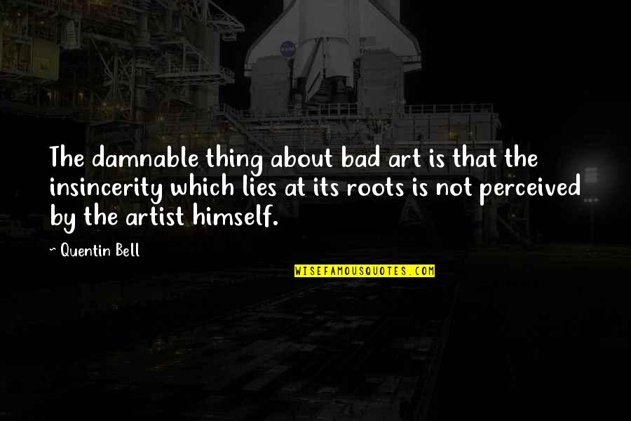 Art Is Bad Quotes By Quentin Bell: The damnable thing about bad art is that