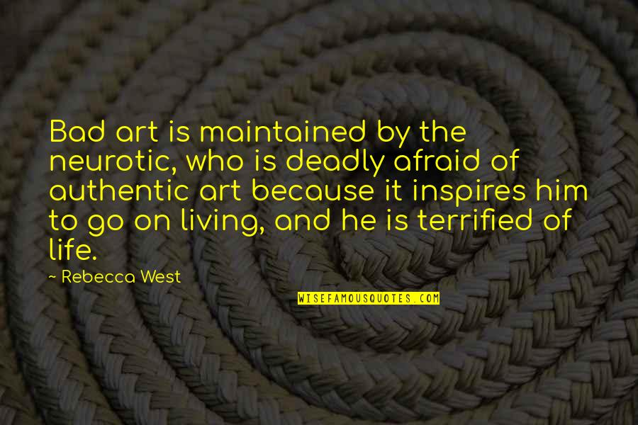 Art Is Bad Quotes By Rebecca West: Bad art is maintained by the neurotic, who