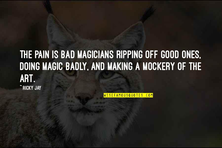 Art Is Bad Quotes By Ricky Jay: The pain is bad magicians ripping off good