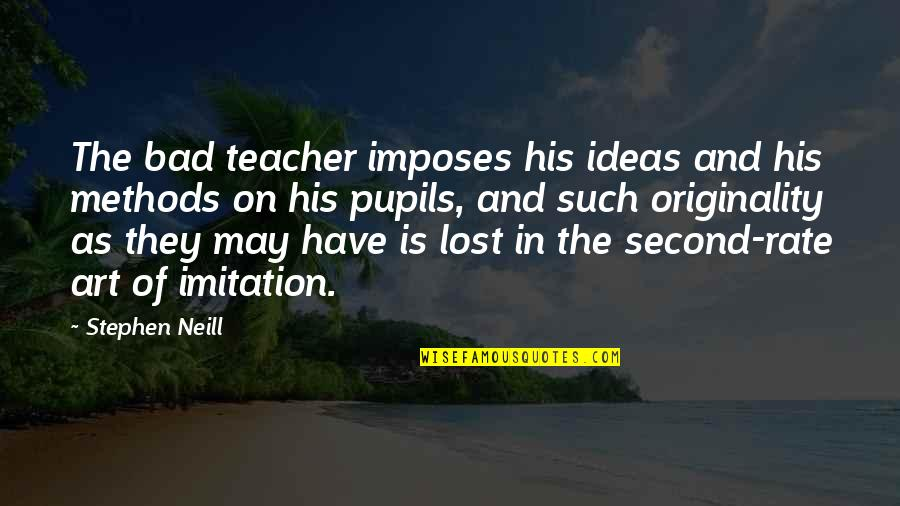 Art Is Bad Quotes By Stephen Neill: The bad teacher imposes his ideas and his