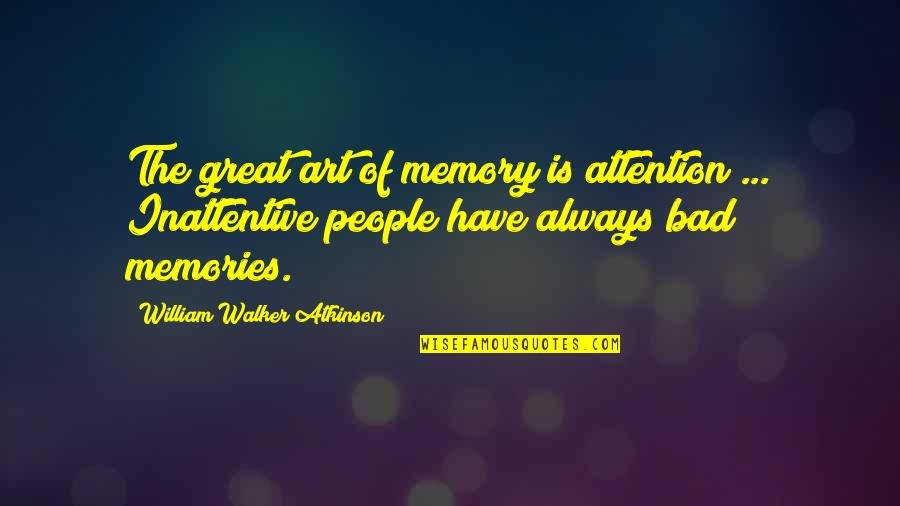 Art Is Bad Quotes By William Walker Atkinson: The great art of memory is attention ...