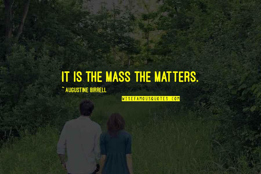 Art Is Therapy Quotes By Augustine Birrell: It is the Mass the matters.