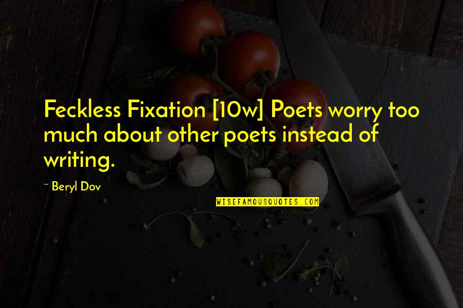 Art Is Therapy Quotes By Beryl Dov: Feckless Fixation [10w] Poets worry too much about