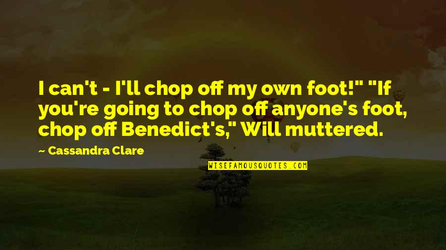 Art Is Therapy Quotes By Cassandra Clare: I can't - I'll chop off my own