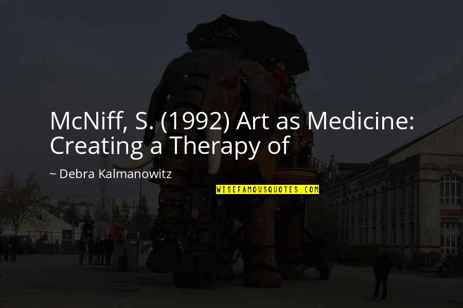 Art Is Therapy Quotes By Debra Kalmanowitz: McNiff, S. (1992) Art as Medicine: Creating a