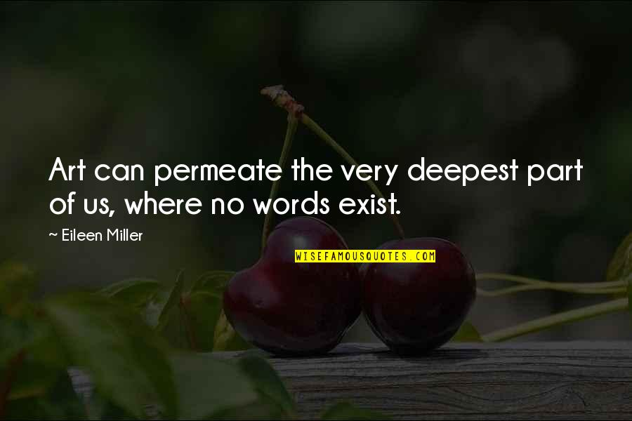 Art Is Therapy Quotes By Eileen Miller: Art can permeate the very deepest part of
