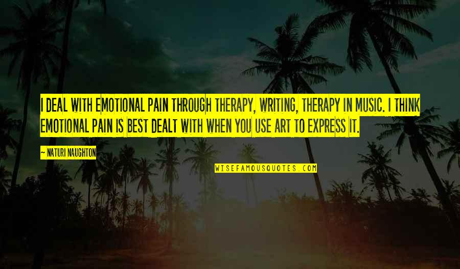 Art Is Therapy Quotes By Naturi Naughton: I deal with emotional pain through therapy, writing,