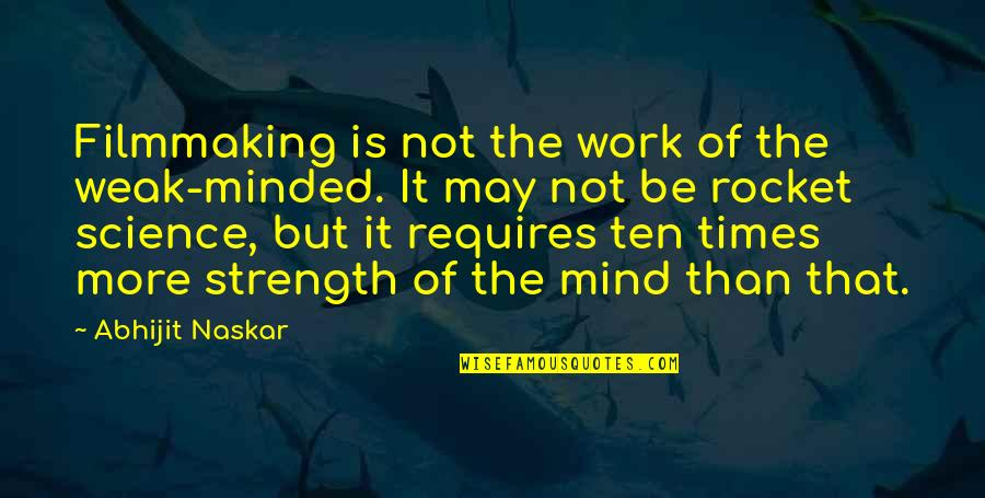 Art Motivational Quotes By Abhijit Naskar: Filmmaking is not the work of the weak-minded.