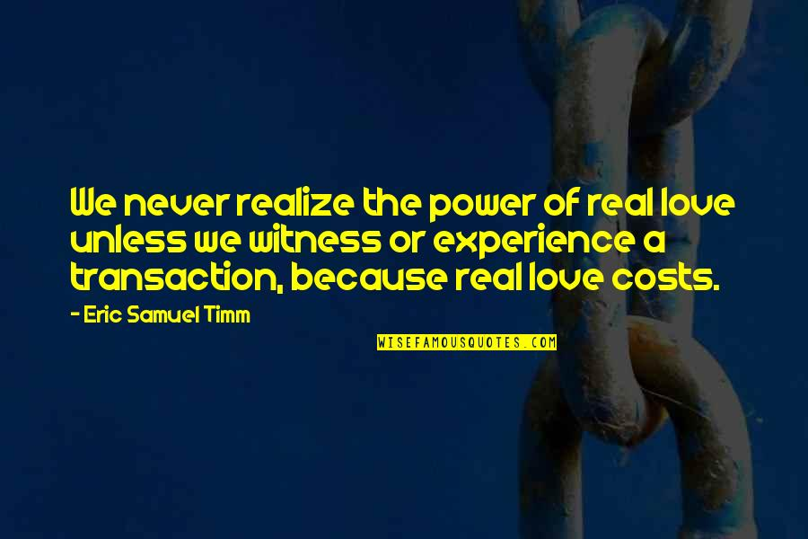 Art Motivational Quotes By Eric Samuel Timm: We never realize the power of real love