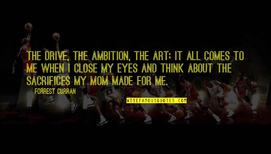 Art Motivational Quotes By Forrest Curran: The drive, the ambition, the art; it all