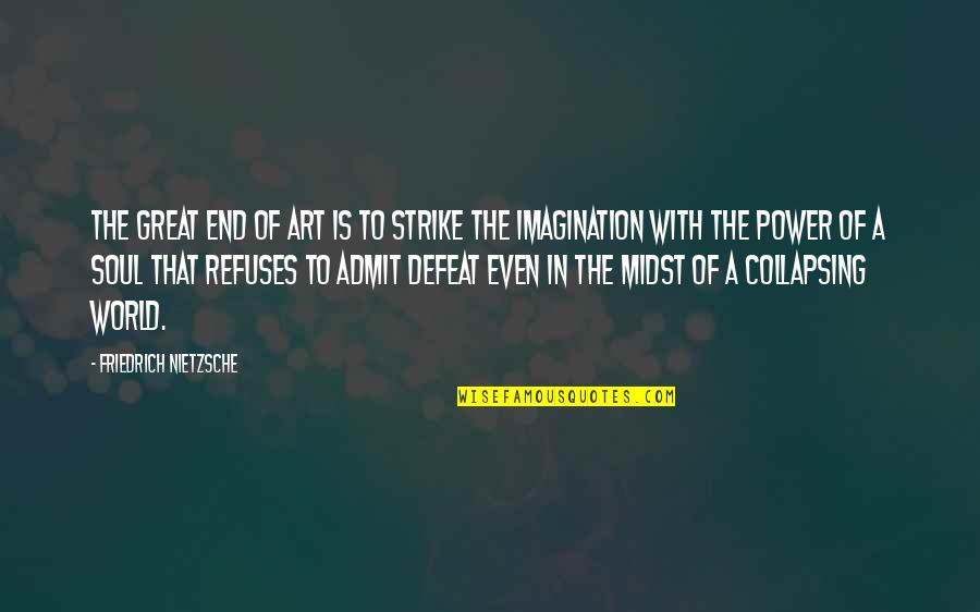 Art Motivational Quotes By Friedrich Nietzsche: The great end of art is to strike