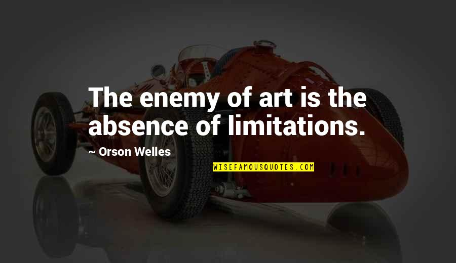 Art Motivational Quotes By Orson Welles: The enemy of art is the absence of