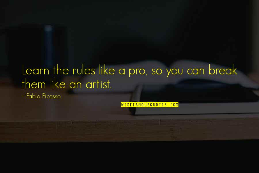 Art Motivational Quotes By Pablo Picasso: Learn the rules like a pro, so you