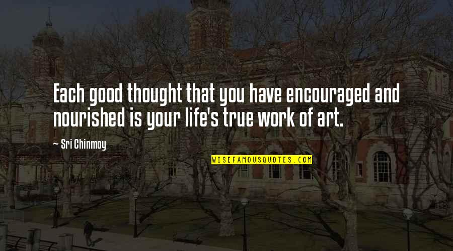 Art Motivational Quotes By Sri Chinmoy: Each good thought that you have encouraged and