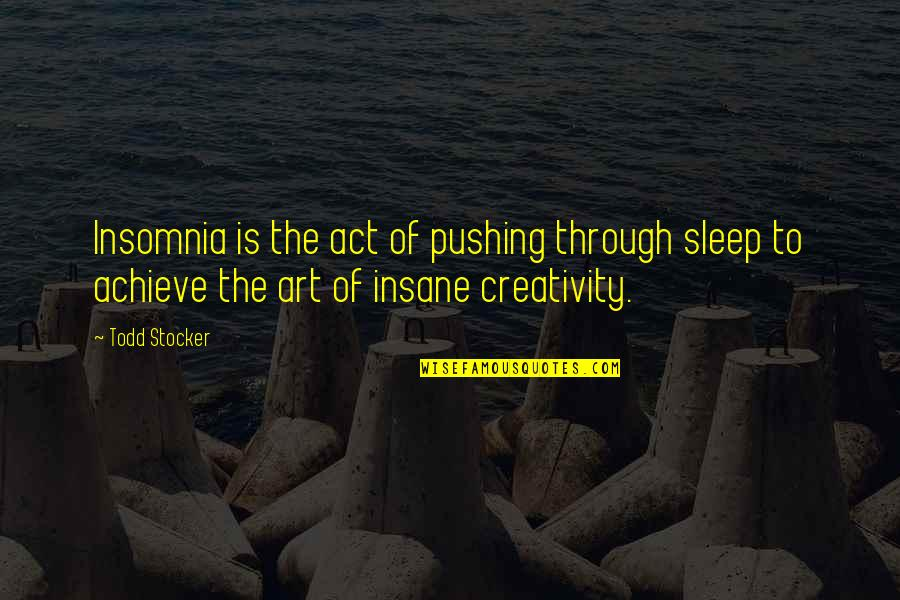 Art Motivational Quotes By Todd Stocker: Insomnia is the act of pushing through sleep