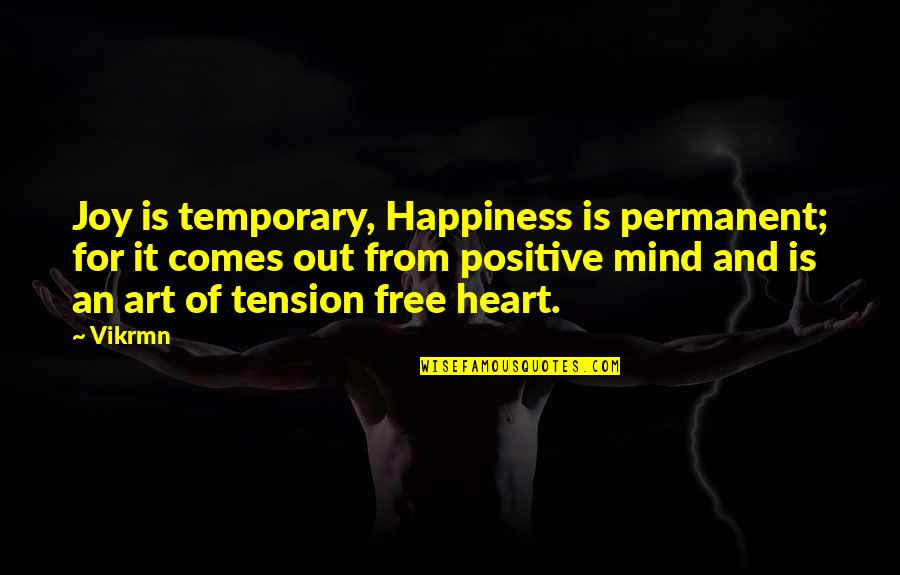 Art Motivational Quotes By Vikrmn: Joy is temporary, Happiness is permanent; for it