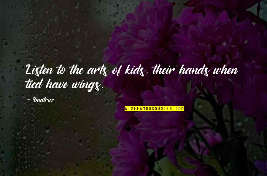 Art Motivational Quotes By Ymatruz: Listen to the arts of kids, their hands