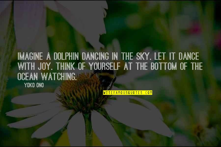 Art Motivational Quotes By Yoko Ono: Imagine a dolphin dancing in the sky. Let