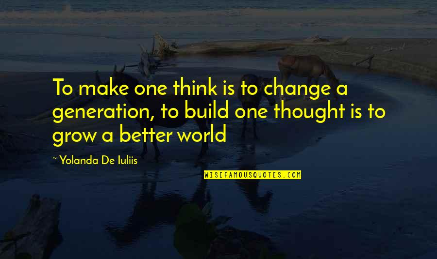 Art Motivational Quotes By Yolanda De Iuliis: To make one think is to change a