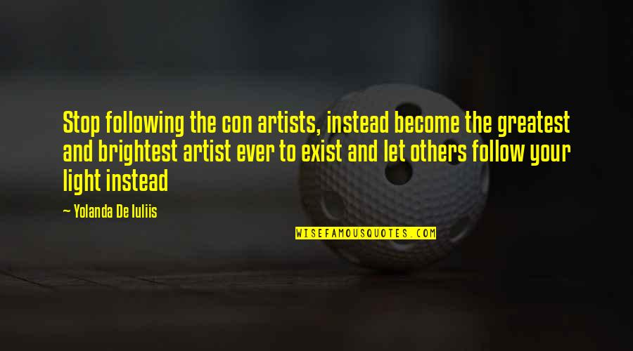 Art Motivational Quotes By Yolanda De Iuliis: Stop following the con artists, instead become the