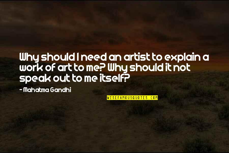 Art Speaks For Itself Quotes By Mahatma Gandhi: Why should I need an artist to explain