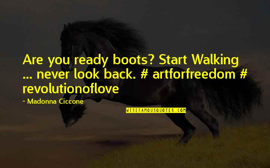 Artforfreedom Quotes By Madonna Ciccone: Are you ready boots? Start Walking ... never
